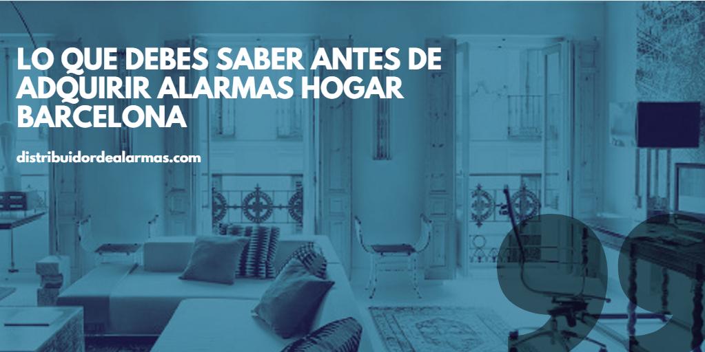Lo que debes saber antes de adquirir alarmas hogar Barcelona