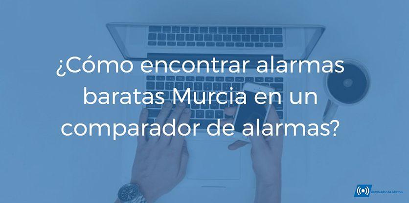 ¿Cómo encontrar alarmas baratas Murcia en un comparador de alarmas?