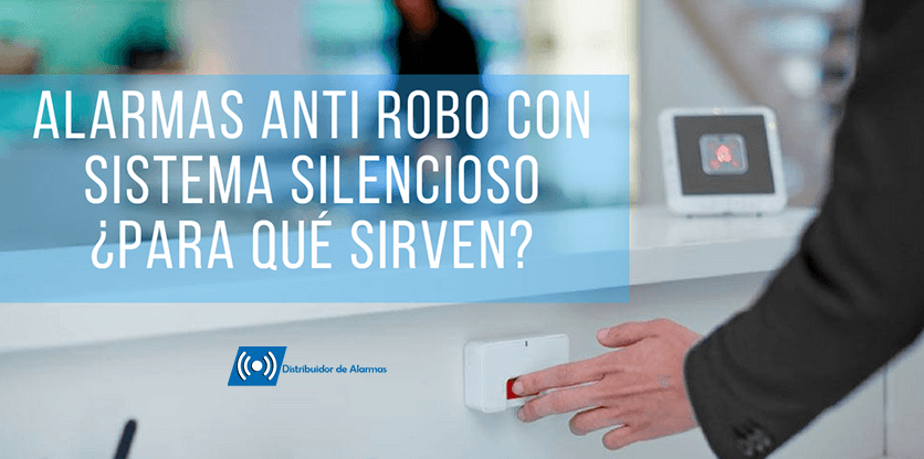 Alarmas anti robo con sistema silencioso ¿Para qué sirven?