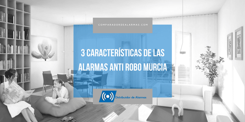 3 características de las alarmas anti robo Murcia
