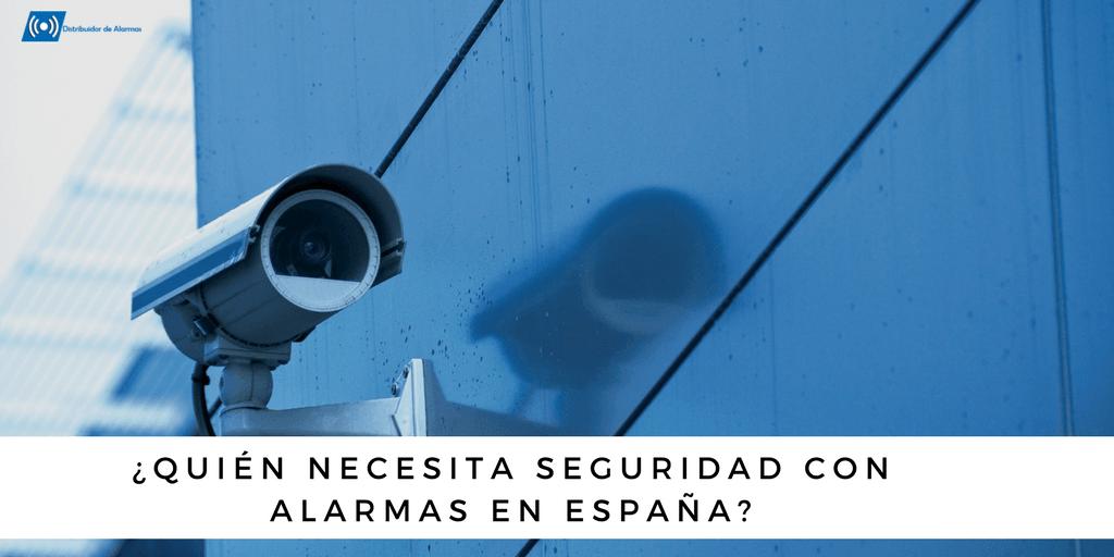 ¿Quién necesita seguridad con alarmas en España?
