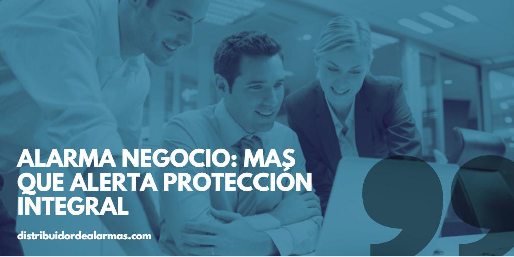Alarma negocio: Mas que alerta protección integral