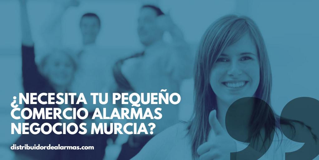 ¿Necesita tu pequeño comercio alarmas negocios Murcia?