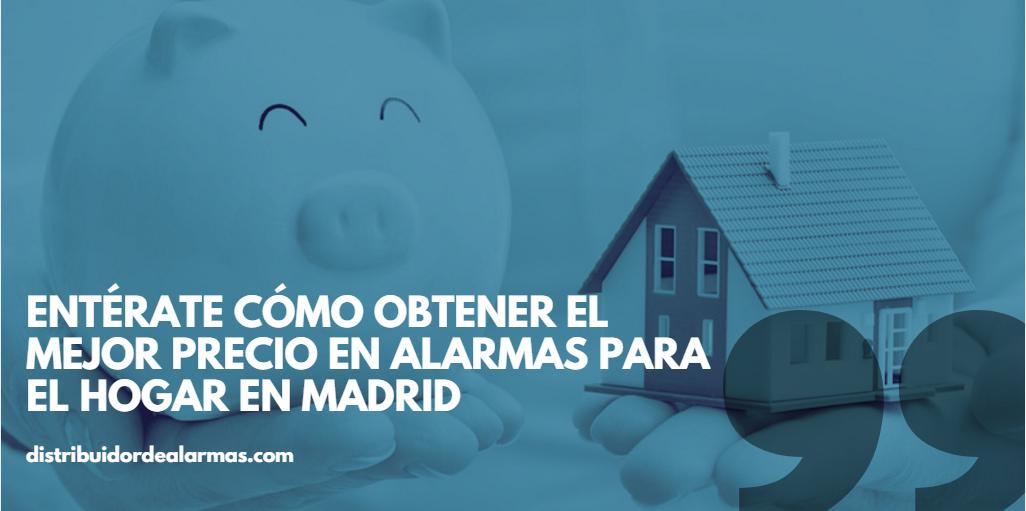 Entérate cómo obtener el mejor precio en alarmas para el hogar en Madrid