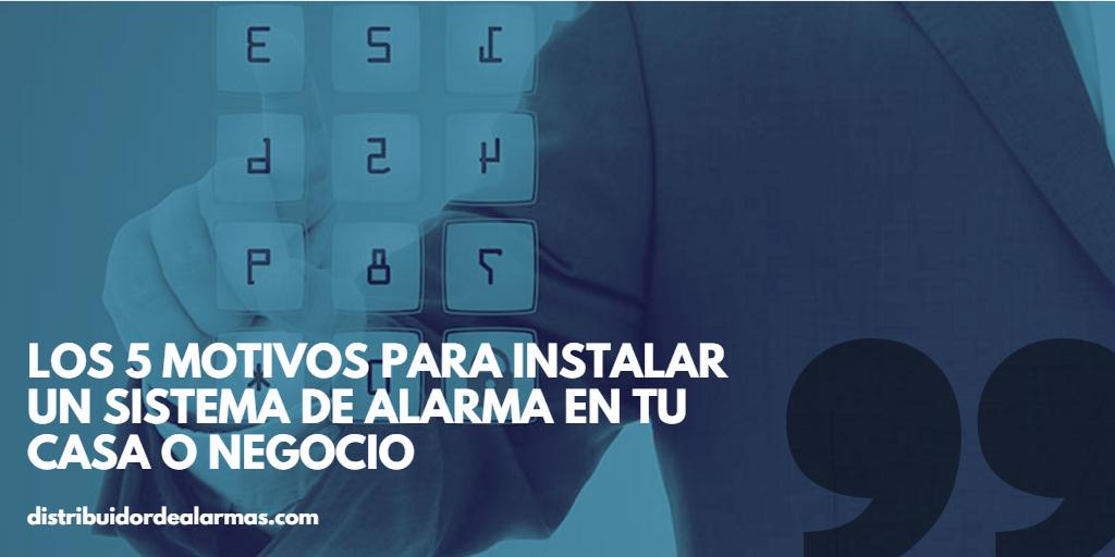 Los 5 motivos para instalar un sistema de alarma en tu casa o negocio