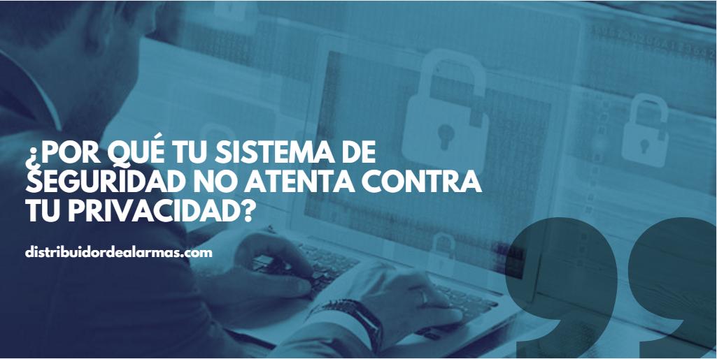 ¿Por qué tu sistema de seguridad no atenta contra tu privacidad?
