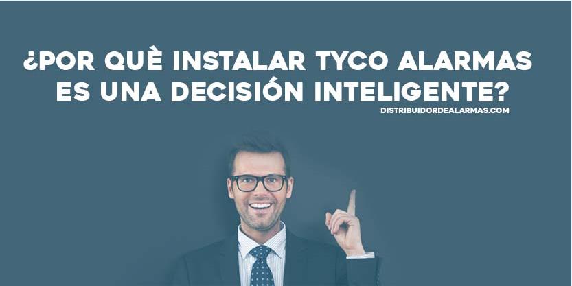 ¿Por qué instalar Tyco Alarmas es una decisión inteligente?