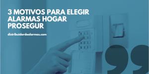 3 motivos para elegir alarmas hogar Prosegur