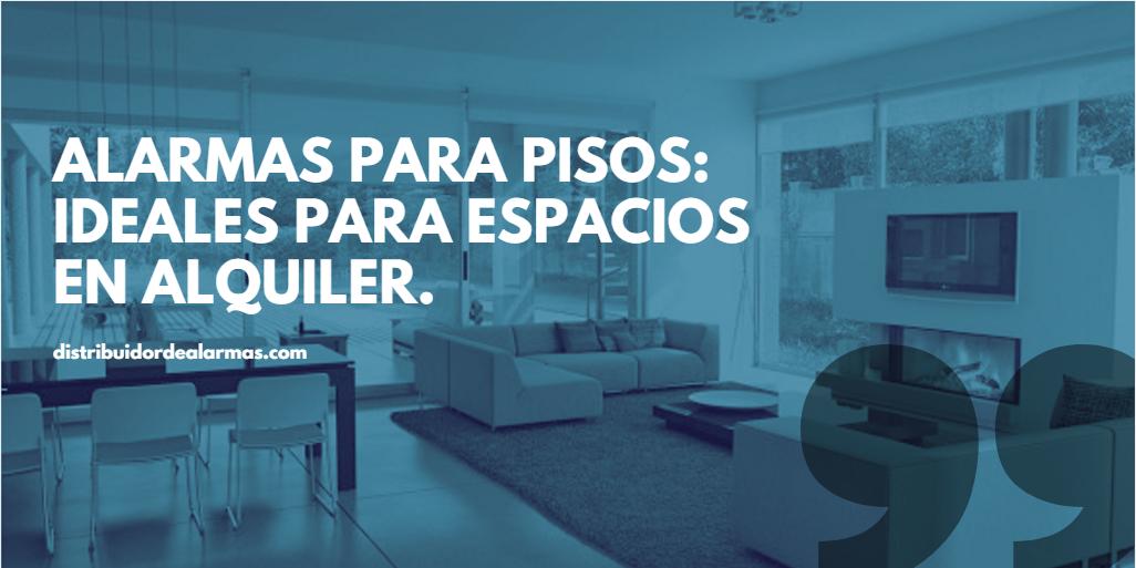 Alarmaspara pisos: Ideales para espacios enalquiler