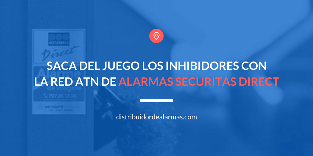 Saca del juego los inhibidores con la red ATN de alarmas securitas direct
