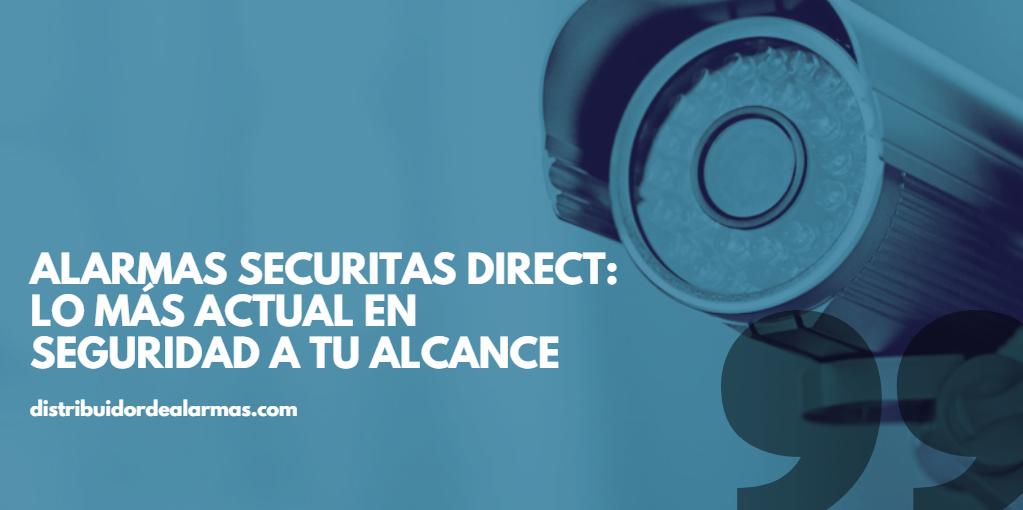 Alarmas Securitas Direct: lo más actual en seguridad a tu alcance