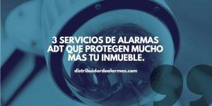 3 servicios de alarmas adt que protegen mucho más tu inmueble