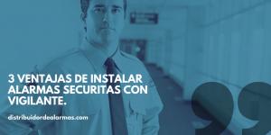 3 ventajas de instalar alarmas securitas con vigilante