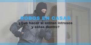 Robos en casas ¿Qué hacer si entran intrusos y estas dentro?