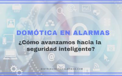 Domótica en alarmas ¿Cómo avanzamos hacia la seguridad inteligente?