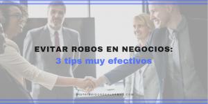 Evitar robos en negocios: 3 tips muy efectivos